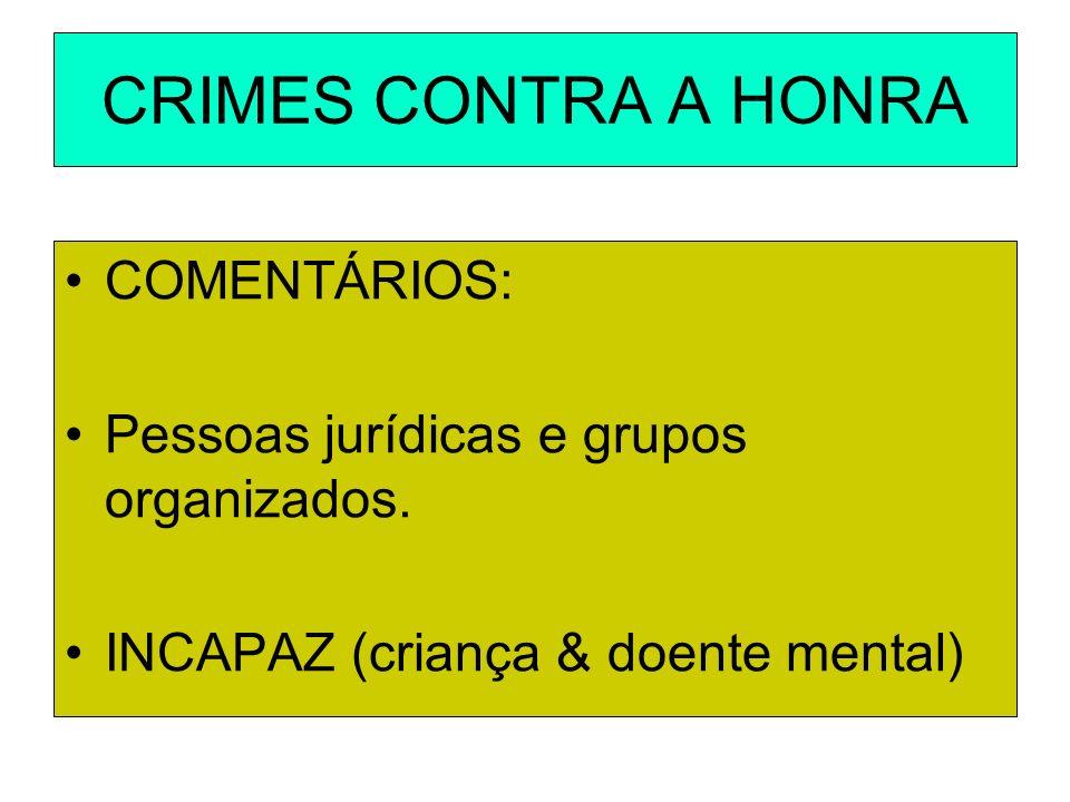 CRIMES CONTRA A HONRA COMENTÁRIOS: Pessoas jurídicas e grupos organizados. INCAPAZ (criança & doente mental)
