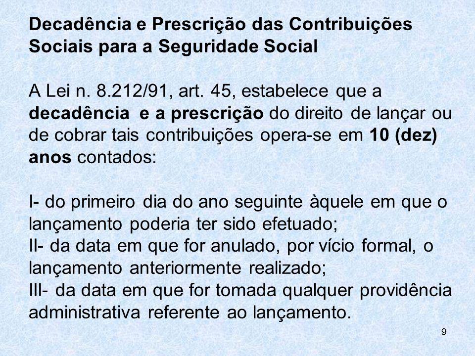 Decadência e Prescrição das Contribuições Sociais para a Seguridade Social A Lei n. 8.212/91, art. 45, estabelece que a decadência e a prescrição do d