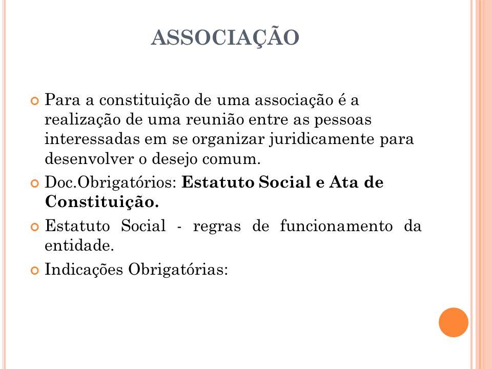 ASSOCIAÇÃO Para a constituição de uma associação é a realização de uma reunião entre as pessoas interessadas em se organizar juridicamente para desenv