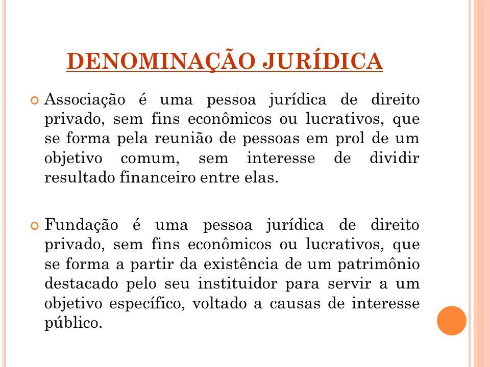 DENOMINAÇÃO JURÍDICA Associação é uma pessoa jurídica de direito privado, sem fins econômicos ou lucrativos, que se forma pela reunião de pessoas em p