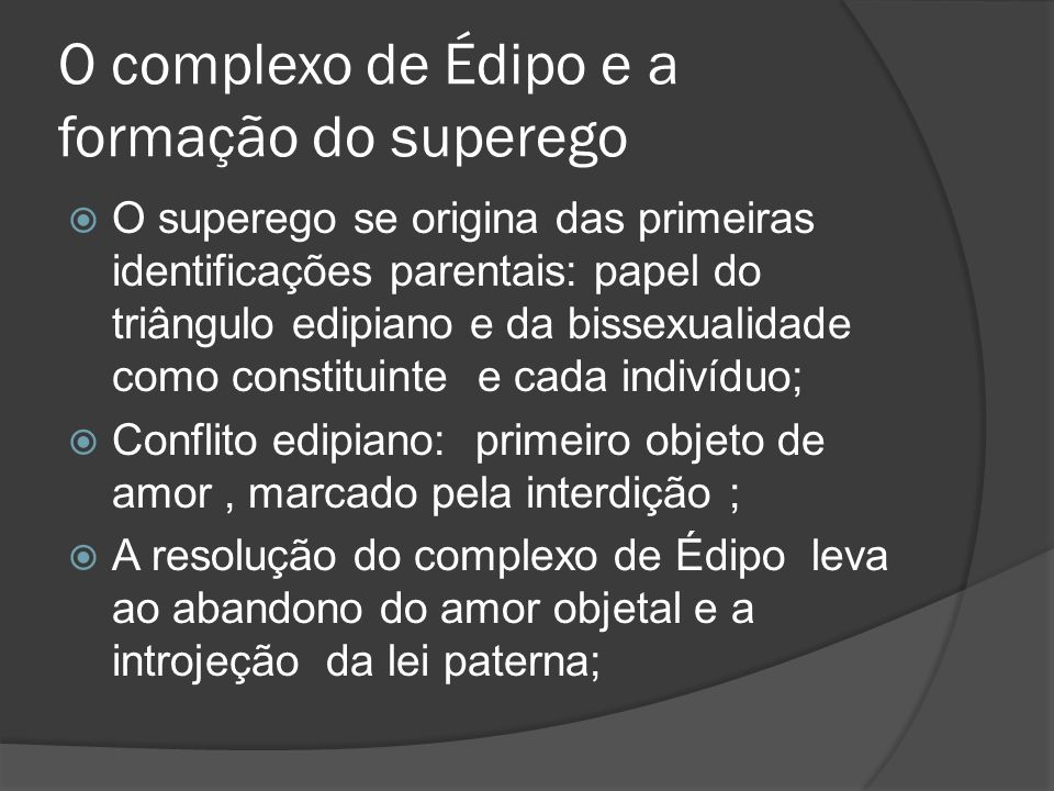 O complexo de Édipo e a formação do superego O superego se origina das primeiras identificações parentais: papel do triângulo edipiano e da bissexuali