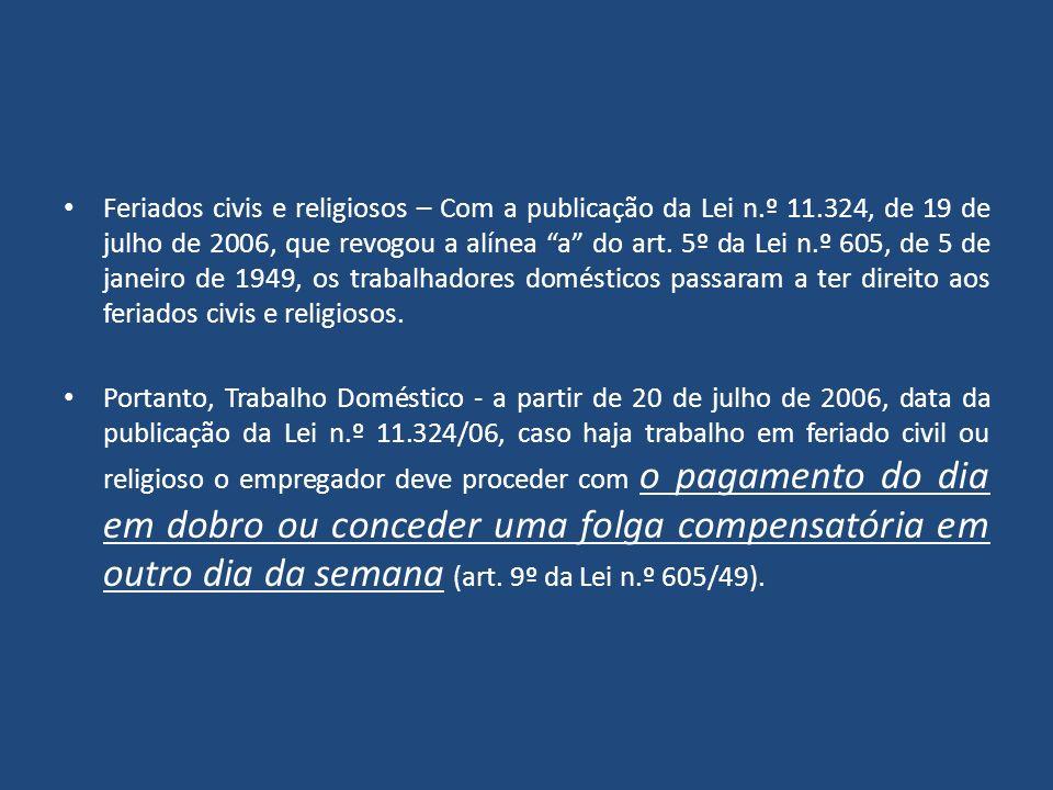 Feriados civis e religiosos – Com a publicação da Lei n.º 11.324, de 19 de julho de 2006, que revogou a alínea a do art. 5º da Lei n.º 605, de 5 de ja