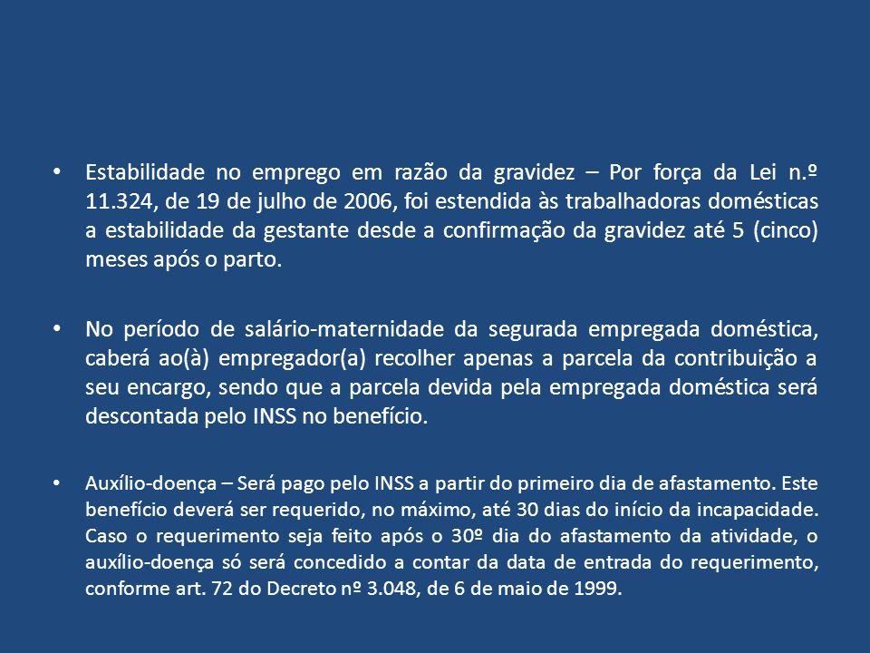 Estabilidade no emprego em razão da gravidez – Por força da Lei n.º 11.324, de 19 de julho de 2006, foi estendida às trabalhadoras domésticas a estabi