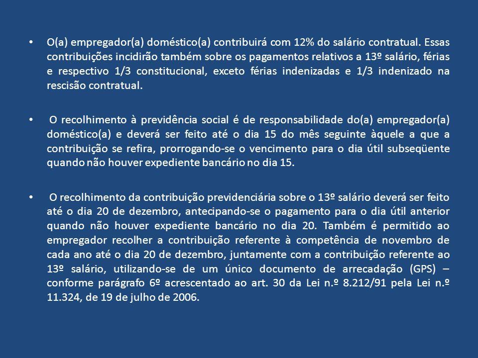 O(a) empregador(a) doméstico(a) contribuirá com 12% do salário contratual. Essas contribuições incidirão também sobre os pagamentos relativos a 13º sa