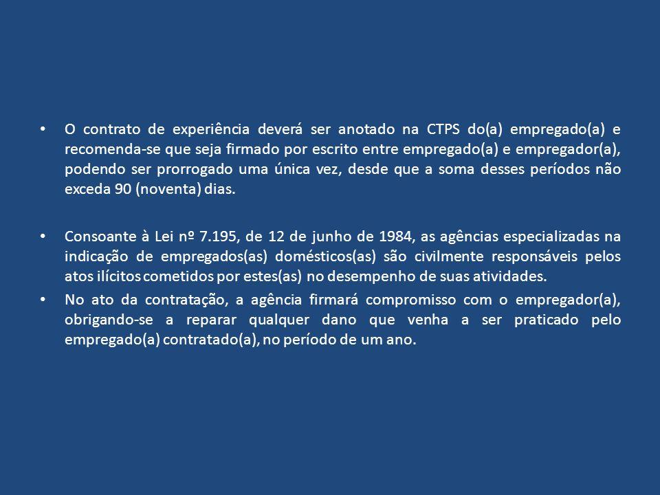 O contrato de experiência deverá ser anotado na CTPS do(a) empregado(a) e recomenda-se que seja firmado por escrito entre empregado(a) e empregador(a)