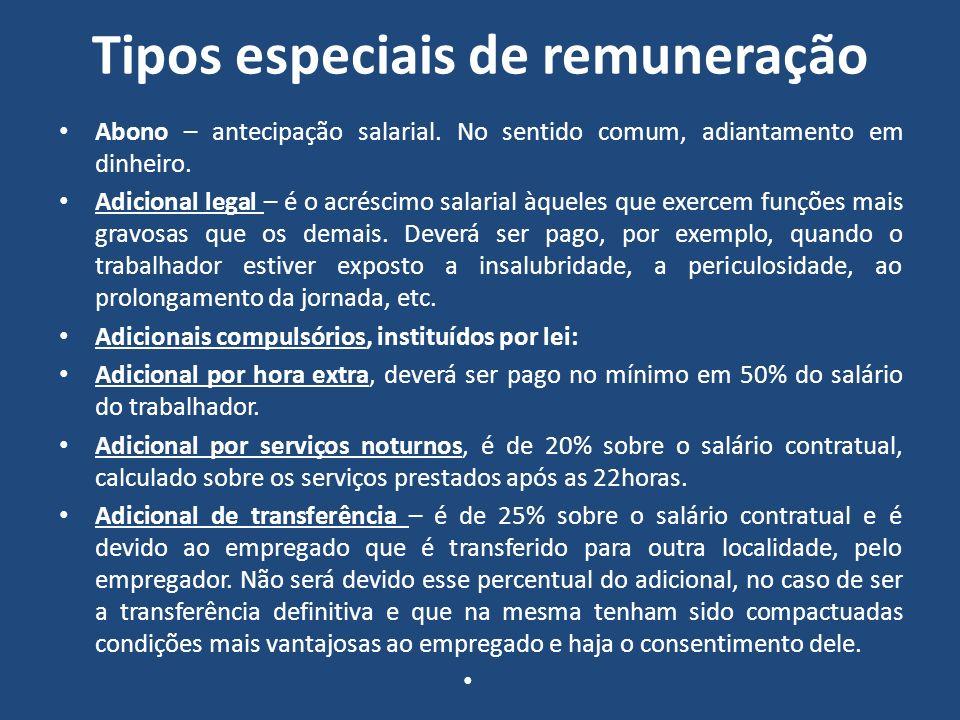 Tipos especiais de remuneração Abono – antecipação salarial. No sentido comum, adiantamento em dinheiro. Adicional legal – é o acréscimo salarial àque