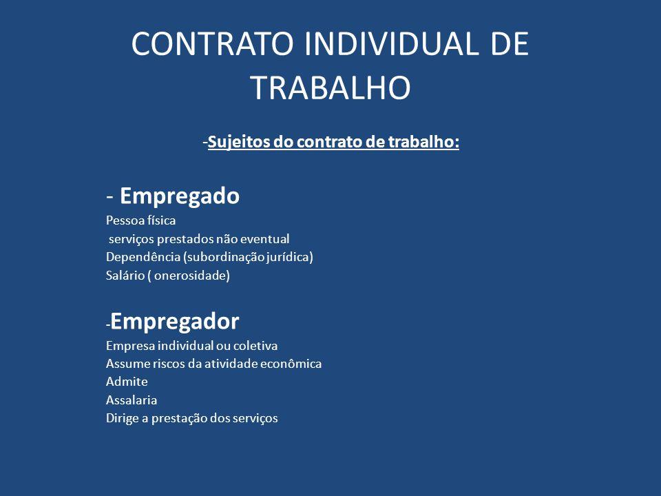 CONTRATO INDIVIDUAL DE TRABALHO -Sujeitos do contrato de trabalho: - Empregado Pessoa física serviços prestados não eventual Dependência (subordinação