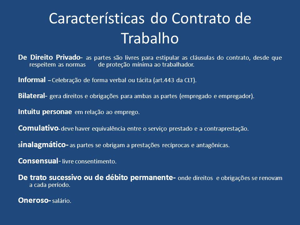 Características do Contrato de Trabalho De Direito Privado- as partes são livres para estipular as cláusulas do contrato, desde que respeitem as norma
