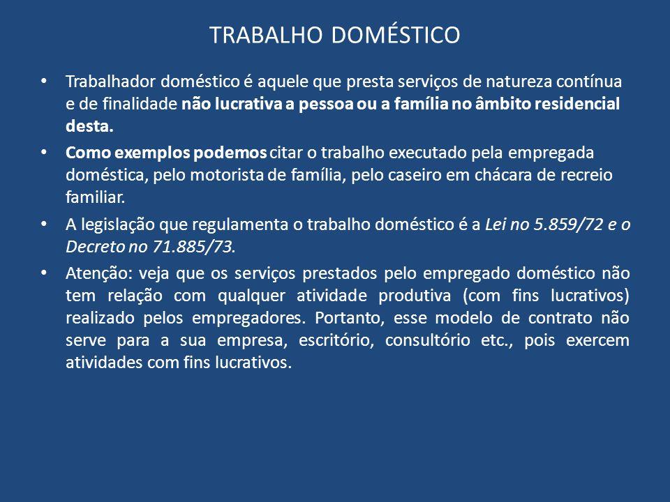 TRABALHO DOMÉSTICO Trabalhador doméstico é aquele que presta serviços de natureza contínua e de finalidade não lucrativa a pessoa ou a família no âmbi