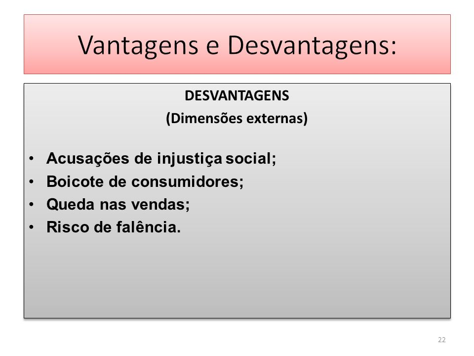 DESVANTAGENS (Dimensões externas) Acusações de injustiça social; Boicote de consumidores; Queda nas vendas; Risco de falência. DESVANTAGENS (Dimensões