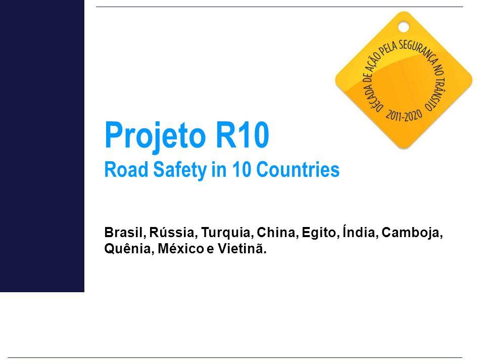 Projeto R10 Road Safety in 10 Countries Brasil, Rússia, Turquia, China, Egito, Índia, Camboja, Quênia, México e Vietinã.