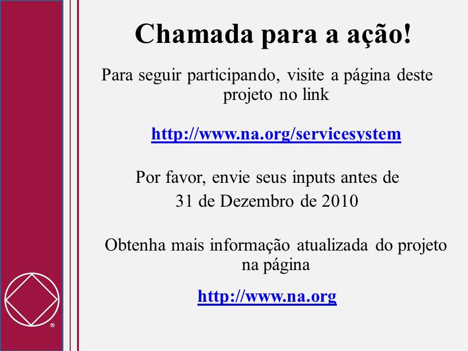 Chamada para a ação! Para seguir participando, visite a página deste projeto no link http://www.na.org/servicesystem http://www.na.org/servicesystem P