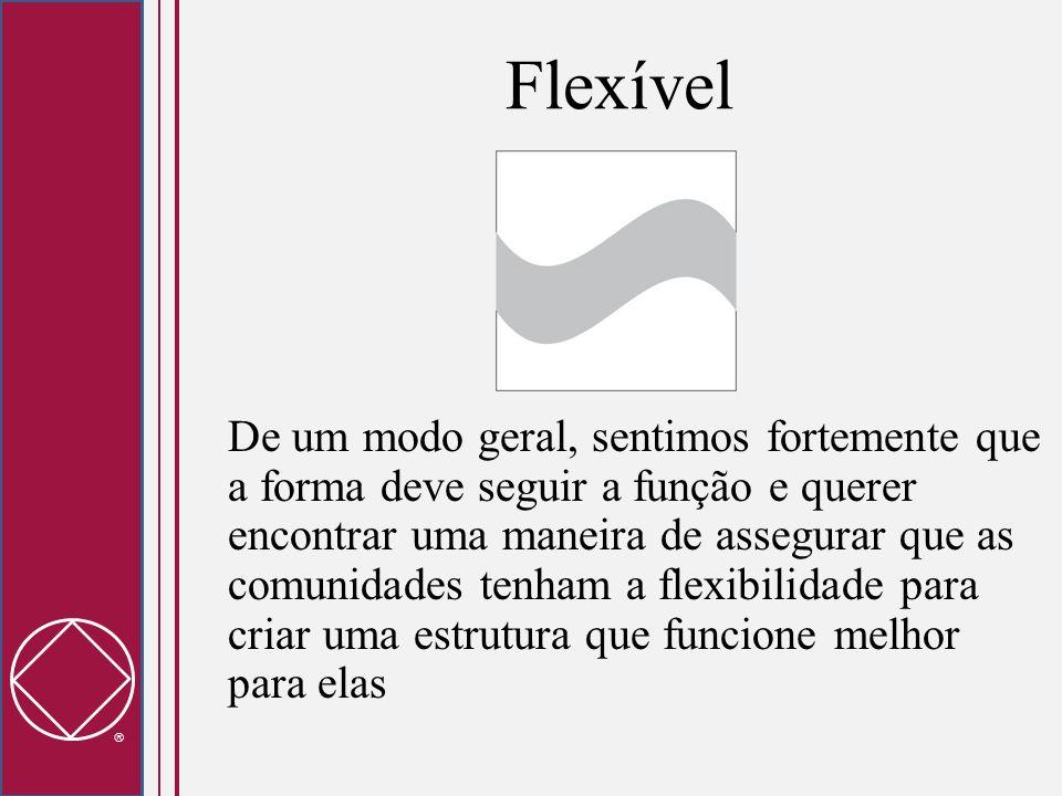 Flexível De um modo geral, sentimos fortemente que a forma deve seguir a função e querer encontrar uma maneira de assegurar que as comunidades tenham