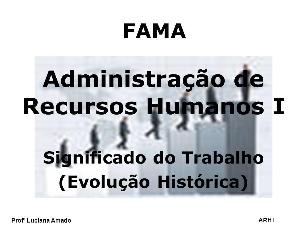 Profª Luciana Amado ARH I Significado do Trabalho Na pré-história - o homem trabalhava para suprir suas necessidades vitais.
