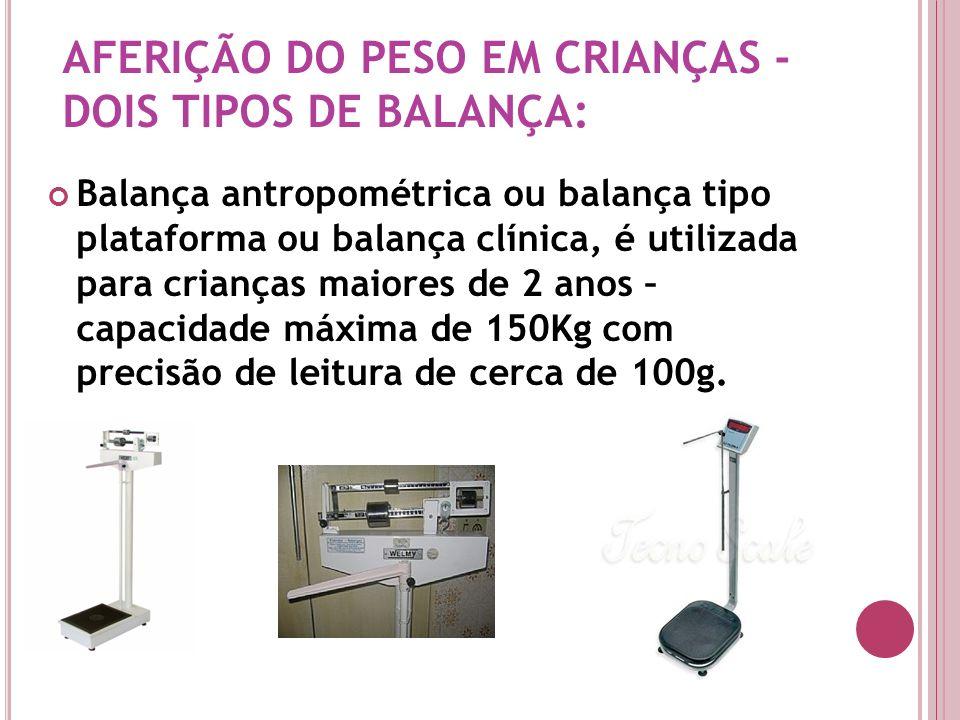 AFERIÇÃO DO PESO EM CRIANÇAS - DOIS TIPOS DE BALANÇA: Balança antropométrica ou balança tipo plataforma ou balança clínica, é utilizada para crianças