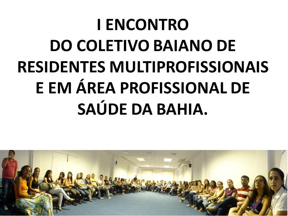 I ENCONTRO DO COLETIVO BAIANO DE RESIDENTES Ocorreu no dia 29 de novembro de 2011, no auditório da UNASUS.