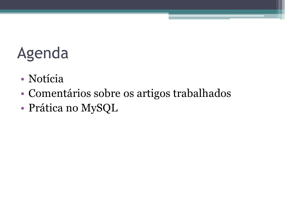 Agenda Notícia Comentários sobre os artigos trabalhados Prática no MySQL