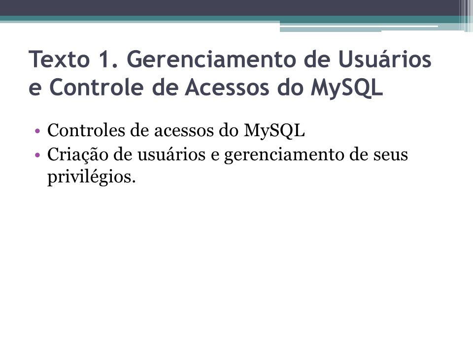 Limitação de Acesso O MySQL possui um mecanismo que permite limitar o acesso de um usuário a apenas um banco, tabela ou coluna, além de poder controlar o acesso de acordo com o host a partir de onde está sendo feita a conexão com o servidor.