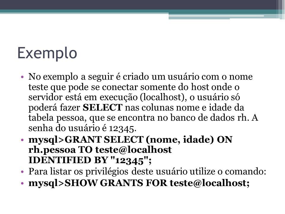 Exemplo No exemplo a seguir é criado um usuário com o nome teste que pode se conectar somente do host onde o servidor está em execução (localhost), o