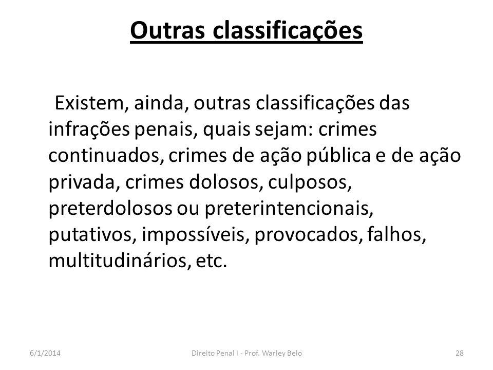 Outras classificações Existem, ainda, outras classificações das infrações penais, quais sejam: crimes continuados, crimes de ação pública e de ação pr