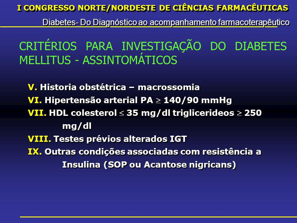I CONGRESSO NORTE/NORDESTE DE CIÊNCIAS FARMACÊUTICAS Diabetes- Do Diagnóstico ao acompanhamento farmacoterapêutico I CONGRESSO NORTE/NORDESTE DE CIÊNCIAS FARMACÊUTICAS Diabetes- Do Diagnóstico ao acompanhamento farmacoterapêutico V.