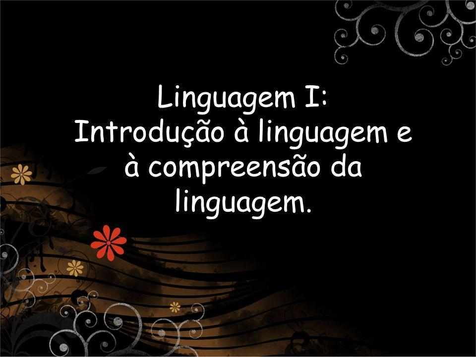 Linguagem I: Introdução à linguagem e à compreensão da linguagem.