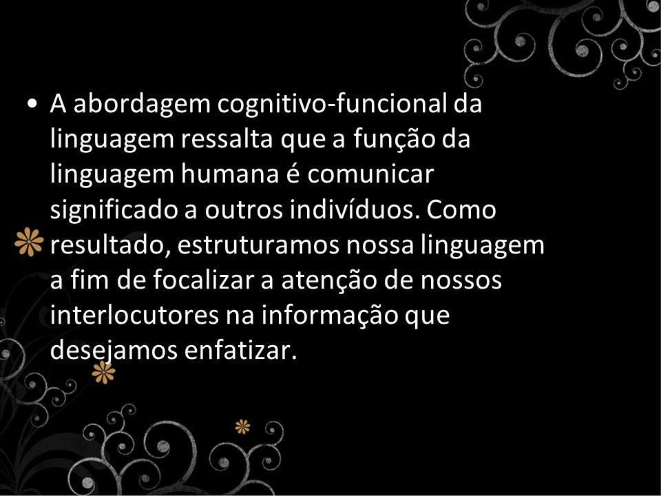 A abordagem cognitivo-funcional da linguagem ressalta que a função da linguagem humana é comunicar significado a outros indivíduos. Como resultado, es