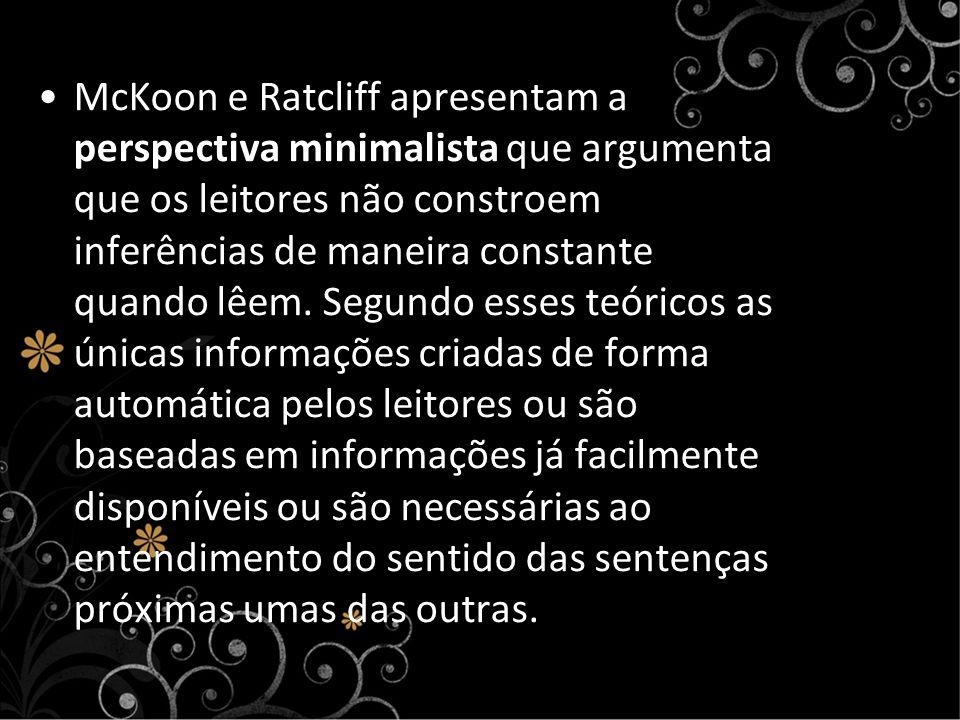 McKoon e Ratcliff apresentam a perspectiva minimalista que argumenta que os leitores não constroem inferências de maneira constante quando lêem. Segun