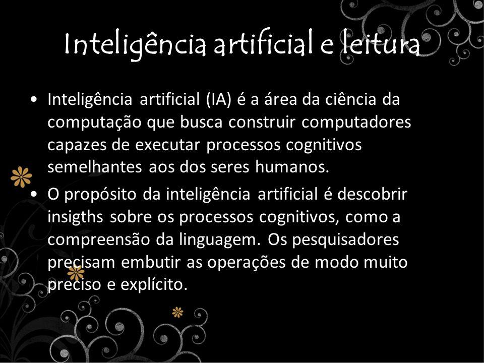 Inteligência artificial e leitura Inteligência artificial (IA) é a área da ciência da computação que busca construir computadores capazes de executar