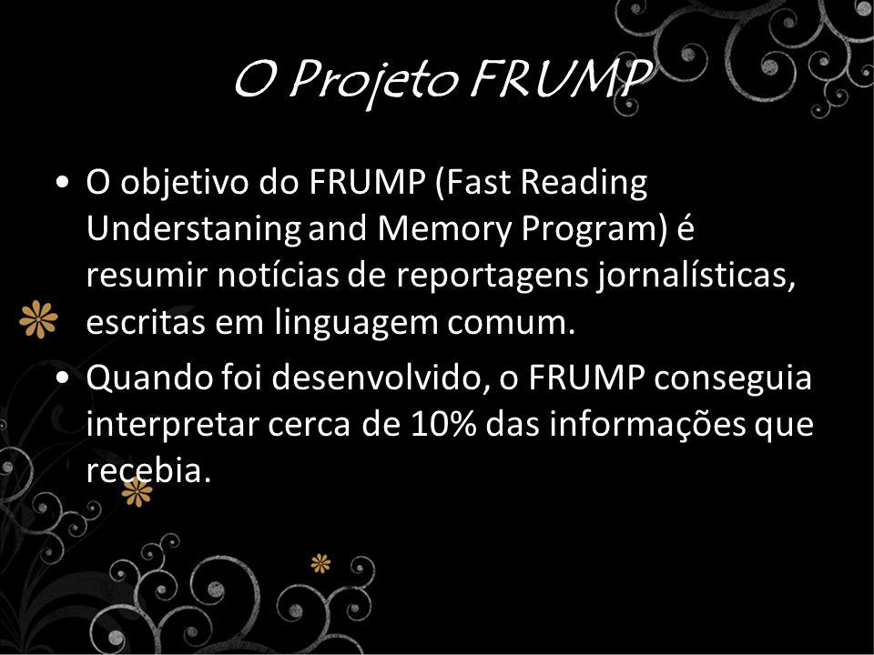 O Projeto FRUMP O objetivo do FRUMP (Fast Reading Understaning and Memory Program) é resumir notícias de reportagens jornalísticas, escritas em lingua