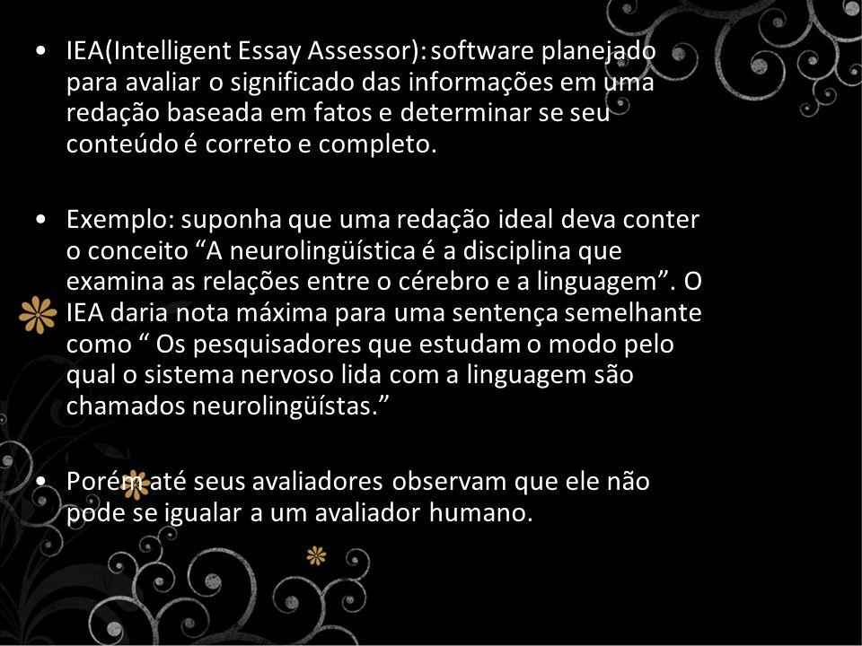 IEA(Intelligent Essay Assessor): software planejado para avaliar o significado das informações em uma redação baseada em fatos e determinar se seu con