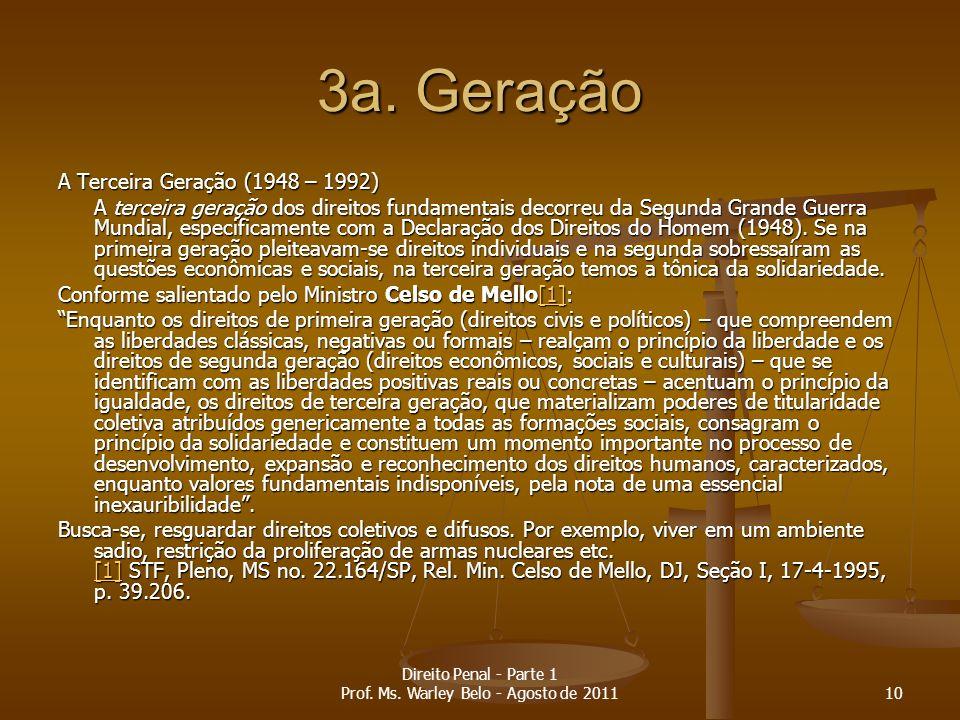 3a. Geração A Terceira Geração (1948 – 1992) A terceira geração dos direitos fundamentais decorreu da Segunda Grande Guerra Mundial, especificamente c