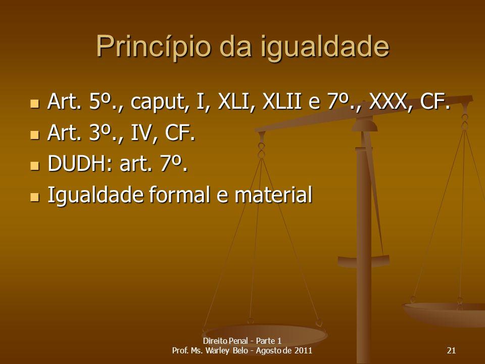 Princípio da igualdade Art. 5º., caput, I, XLI, XLII e 7º., XXX, CF. Art. 5º., caput, I, XLI, XLII e 7º., XXX, CF. Art. 3º., IV, CF. Art. 3º., IV, CF.