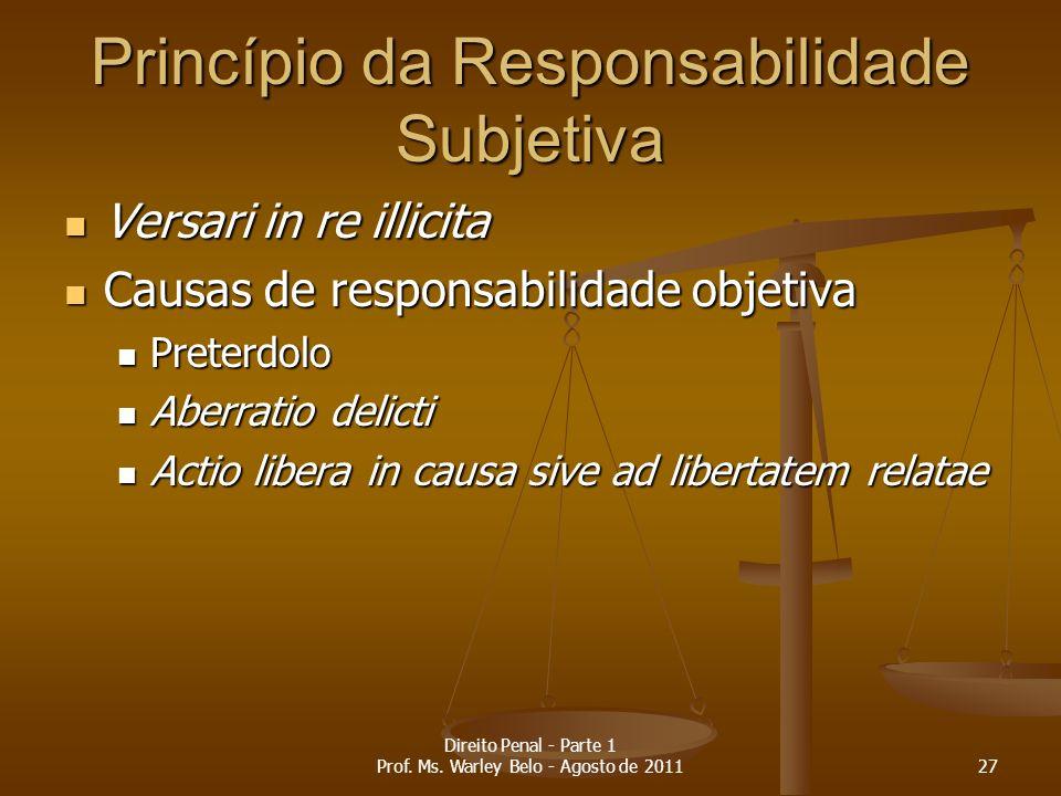 Princípio da Responsabilidade Subjetiva Versari in re illicita Versari in re illicita Causas de responsabilidade objetiva Causas de responsabilidade o