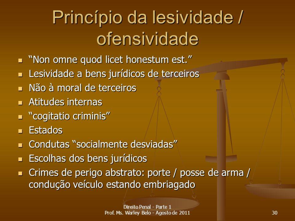Princípio da lesividade / ofensividade Non omne quod licet honestum est. Non omne quod licet honestum est. Lesividade a bens jurídicos de terceiros Le