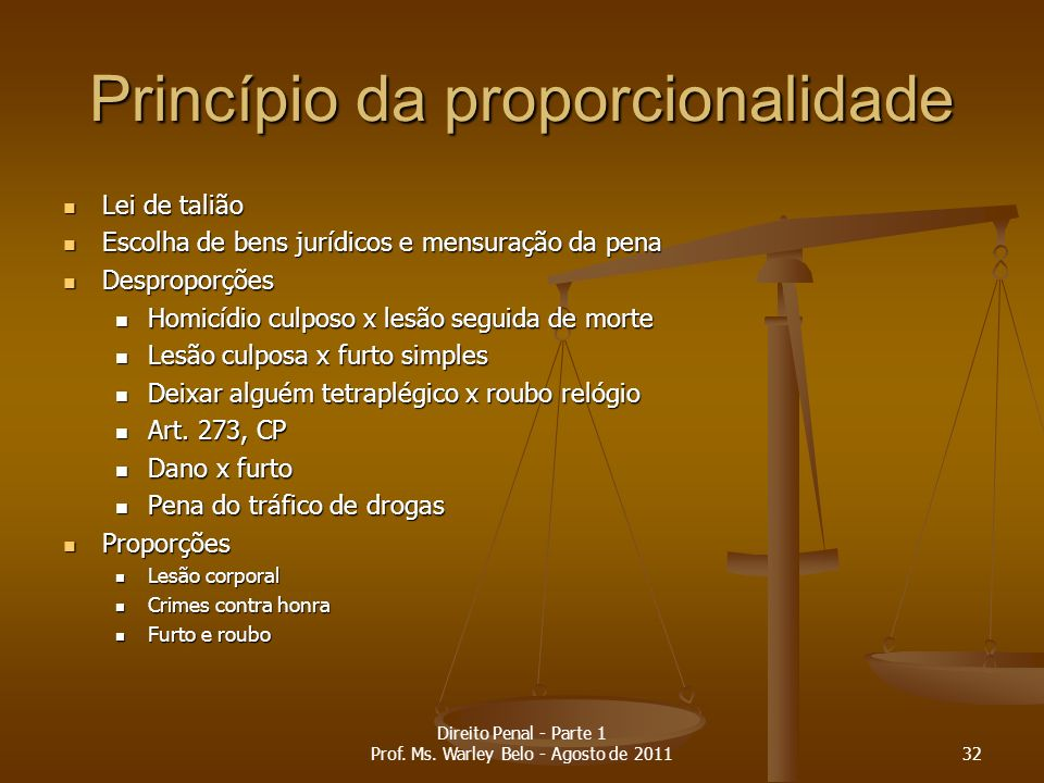 Princípio da proporcionalidade Lei de talião Lei de talião Escolha de bens jurídicos e mensuração da pena Escolha de bens jurídicos e mensuração da pe