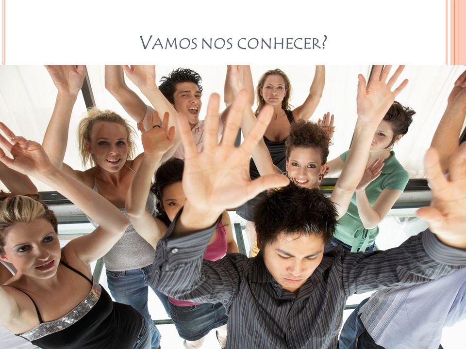 V AMOS NOS CONHECER ? Profª MsC. Elaine Cristina Grecchi Gonçalves