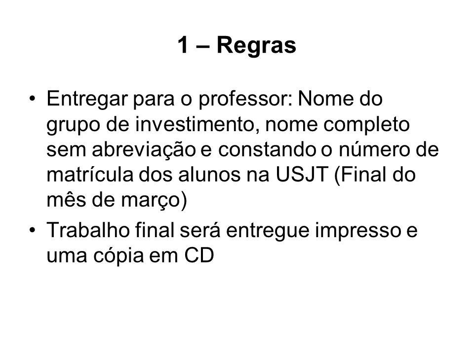 1 – Regras Entregar para o professor: Nome do grupo de investimento, nome completo sem abreviação e constando o número de matrícula dos alunos na USJT