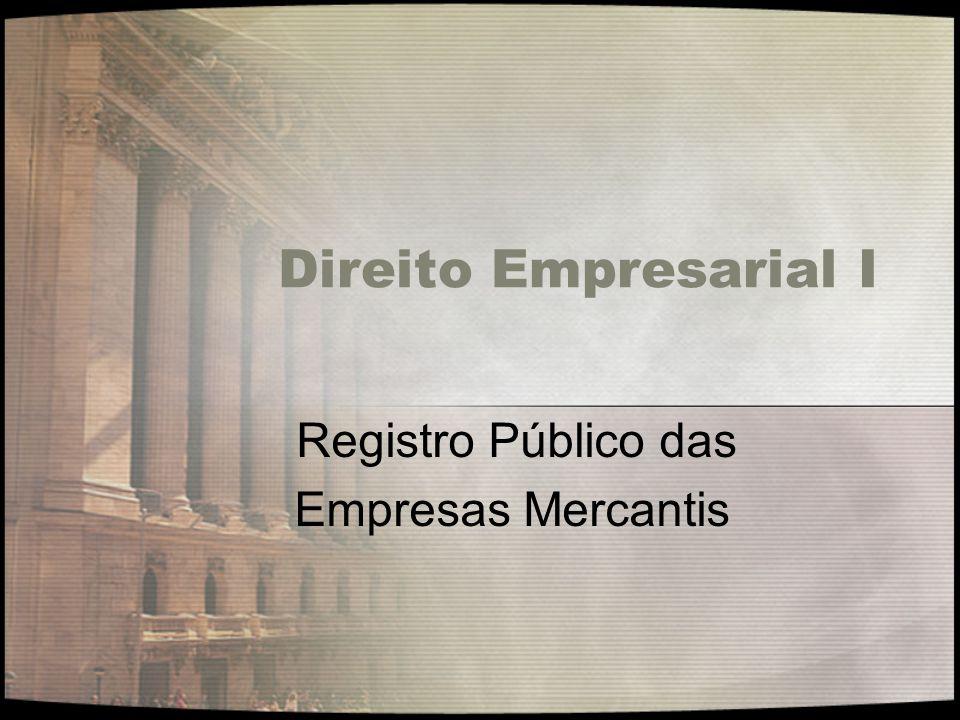 Direito Empresarial I Registro Público das Empresas Mercantis