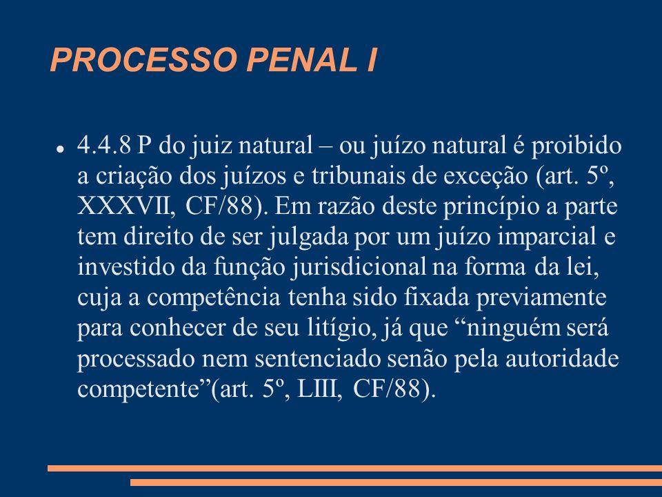 PROCESSO PENAL I 4.4.8 P do juiz natural – ou juízo natural é proibido a criação dos juízos e tribunais de exceção (art. 5º, XXXVII, CF/88). Em razão