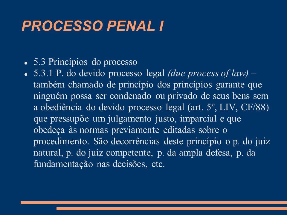 PROCESSO PENAL I 5.3 Princípios do processo 5.3.1 P. do devido processo legal (due process of law) – também chamado de princípio dos princípios garant