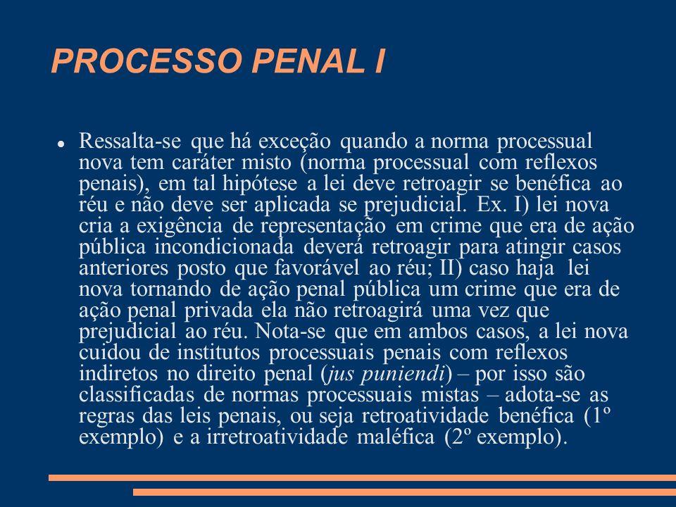 PROCESSO PENAL I Ressalta-se que há exceção quando a norma processual nova tem caráter misto (norma processual com reflexos penais), em tal hipótese a