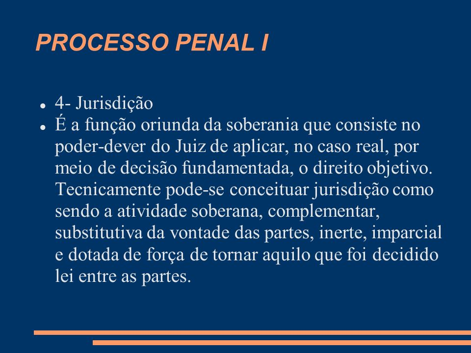 PROCESSO PENAL I 4.2- Características Como regra geral para que a função seja efetivamente e tecnicamente jurisdicional é preciso identificar no ato público praticado I- soberania, II- a característica complementar, III- a substitutividade, IV- a inércia, V- a definitividade, VI- a imparcialidade e VII- a resolução de casos concretos.