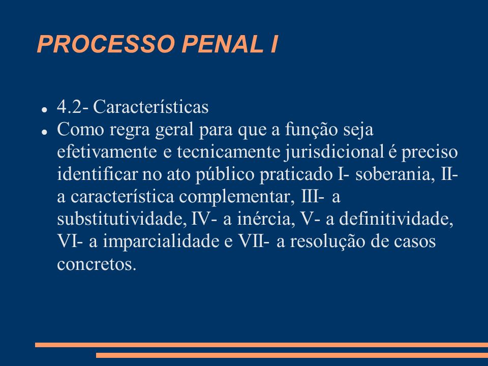 PROCESSO PENAL I 4.2- Características Como regra geral para que a função seja efetivamente e tecnicamente jurisdicional é preciso identificar no ato p