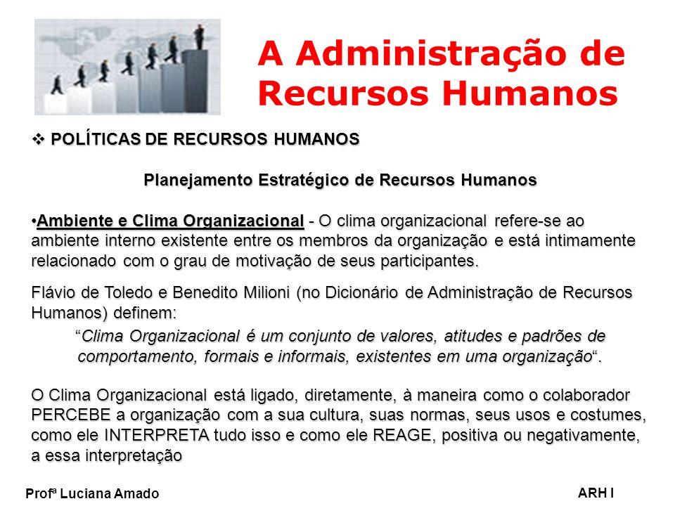 Profª Luciana Amado ARH I A Administração de Recursos Humanos POLÍTICAS DE RECURSOS HUMANOS POLÍTICAS DE RECURSOS HUMANOS Planejamento Estratégico de