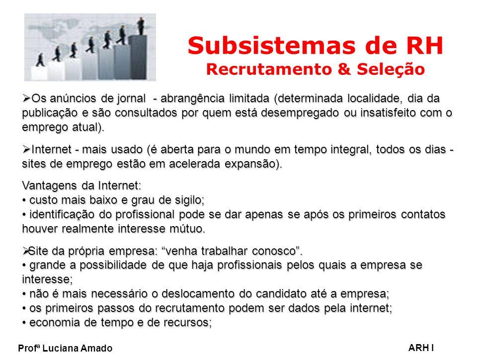 Profª Luciana Amado ARH I Subsistemas de RH Recrutamento & Seleção Os anúncios de jornal - abrangência limitada (determinada localidade, dia da public