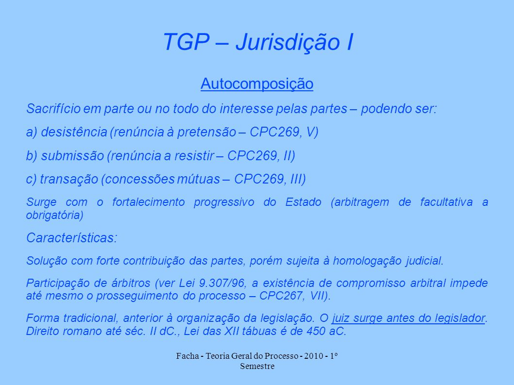 Facha - Teoria Geral do Processo - 2010 - 1º Semestre TGP – Jurisdição I Autocomposição Sacrifício em parte ou no todo do interesse pelas partes – pod