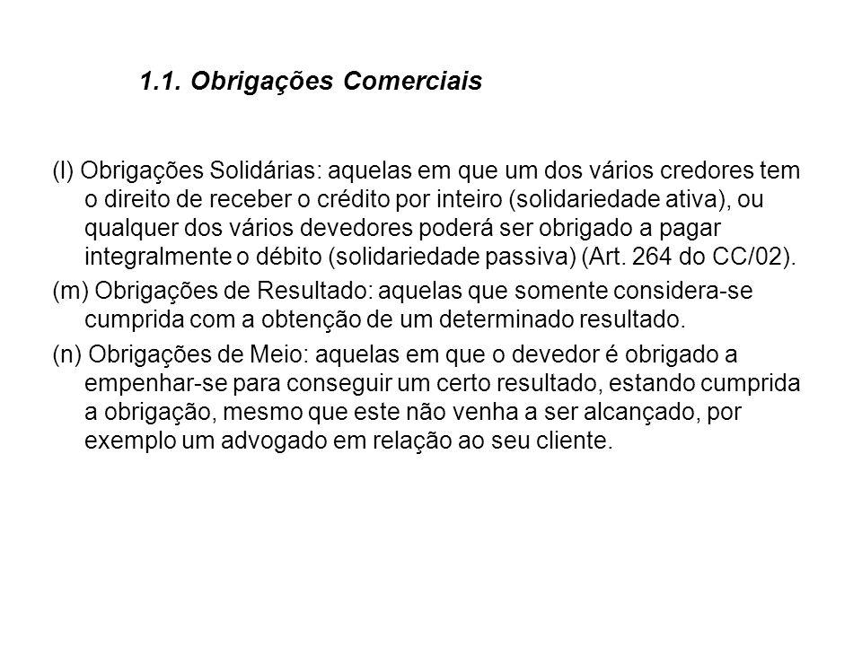 1.1. Obrigações Comerciais (l) Obrigações Solidárias: aquelas em que um dos vários credores tem o direito de receber o crédito por inteiro (solidaried