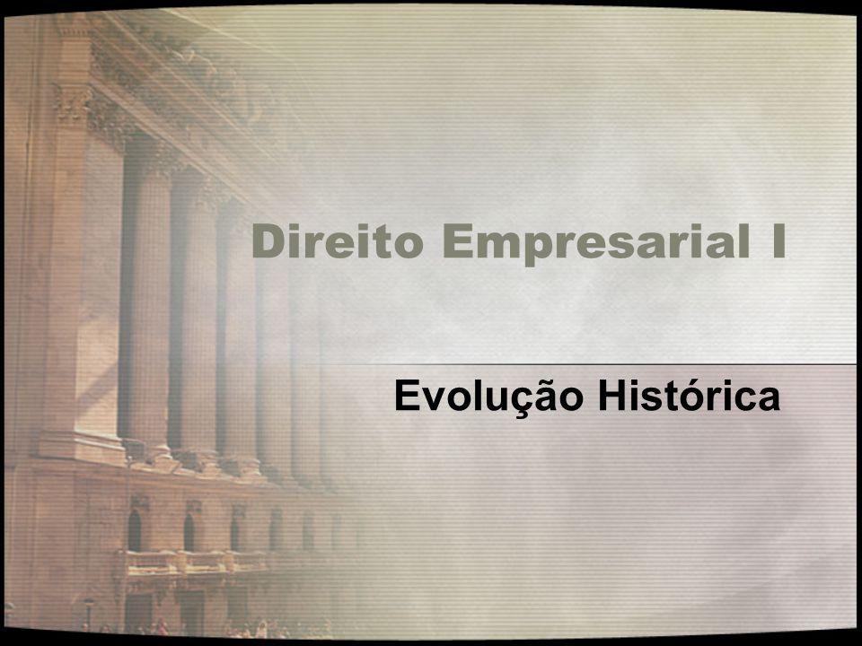 Direito Empresarial I UNIDADE I - DIREITO EMPRESARIAL.