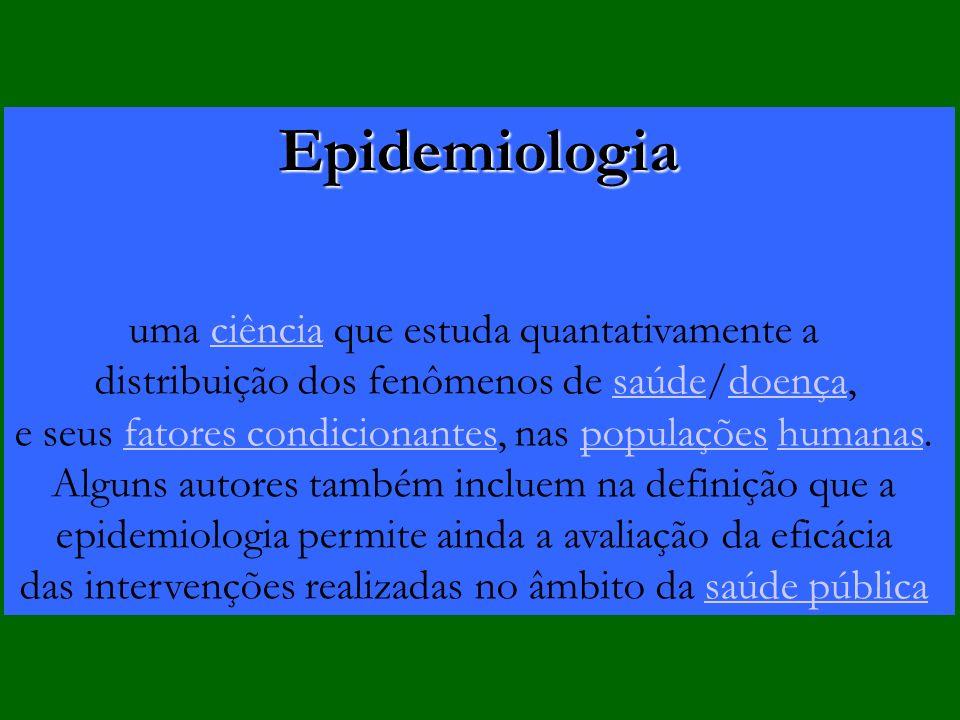 Epidemiologia uma ciência que estuda quantativamente aciência distribuição dos fenômenos de saúde/doença,saúdedoença e seus fatores condicionantes, na
